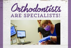 Orthodontists are Specialists!