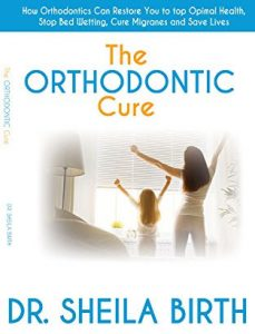 The Orthodontic Cure by Dr. Sheila Birth